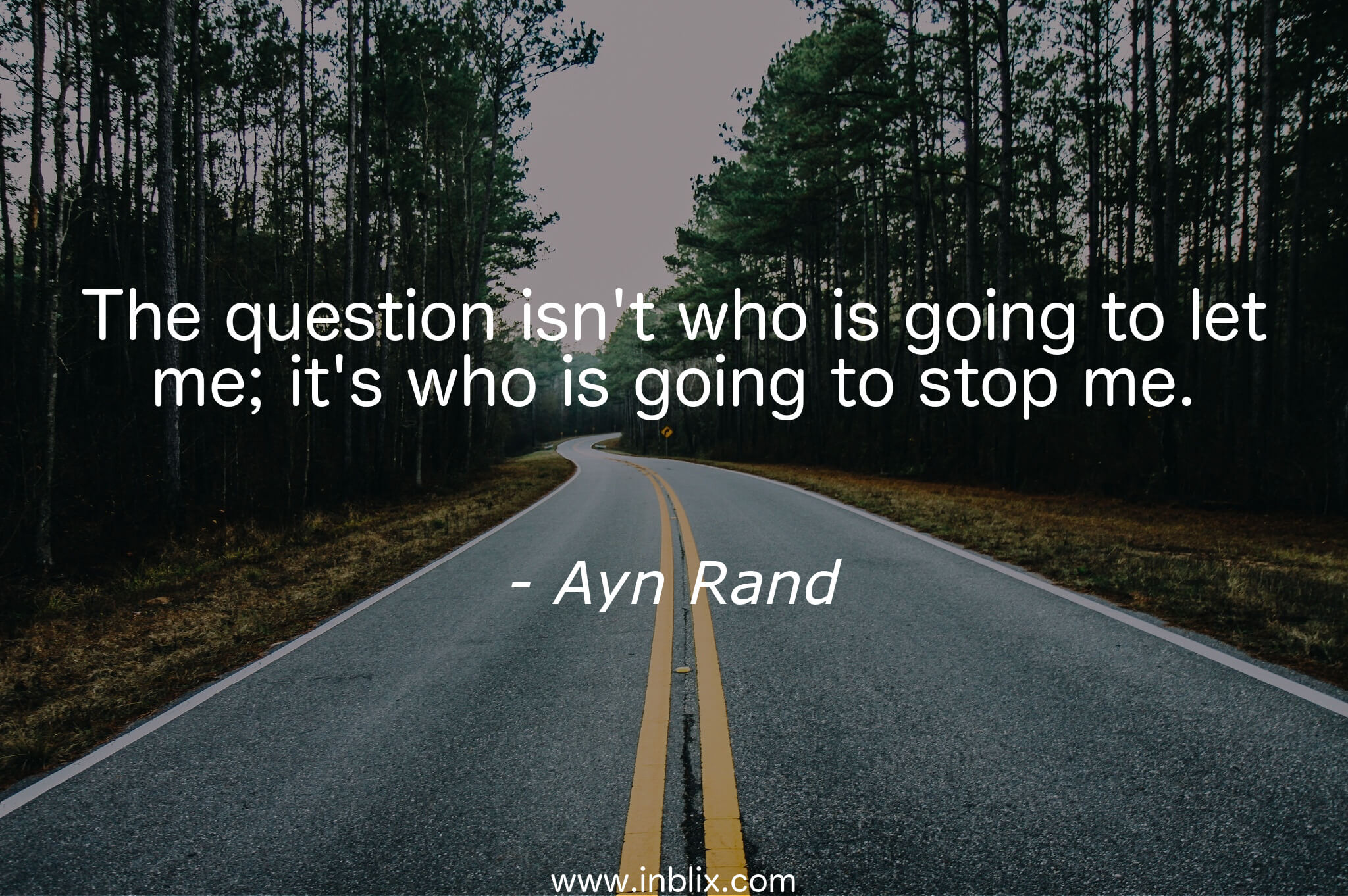 "Kết quả hình ảnh cho ""The question isn't who is going to let me; it's who is going to stop me."" Ayn Rand"