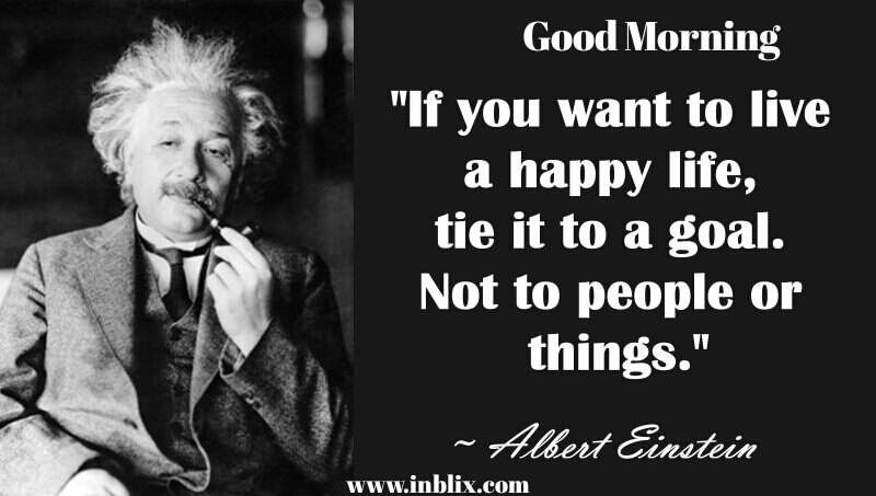 Good Morning Quotes Einstein : If you want to live happy life by albert einstein inblix