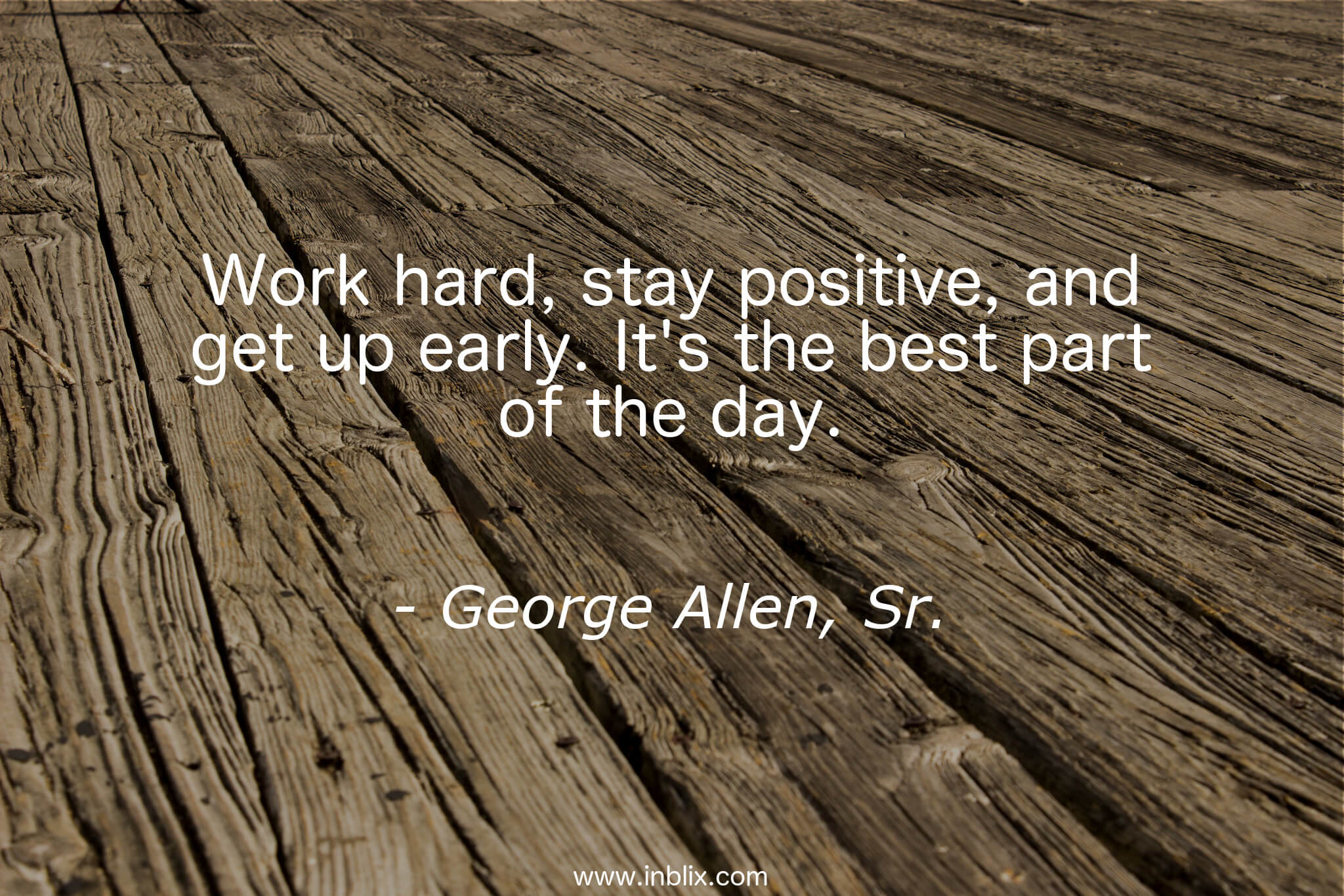 work hard stay positive and by george allen sr inblix